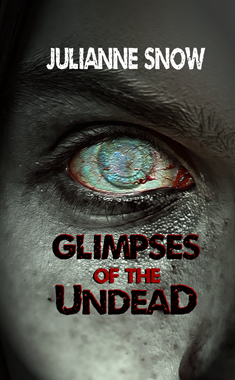 Glimpses of the Undead (Julianne Snow)